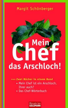 Mein Chef, das Arschloch!: Mein Chef ist ein Arschloch, Ihrer auch? - Das Chef-Wörterbuch - Zwei Bücher in einem Band - Margit Schönberger