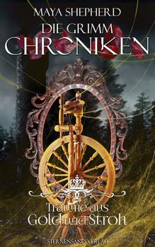Die Grimm-Chroniken (Band 11): Träume aus Gold und Stroh - Maya Shepherd  [Taschenbuch]