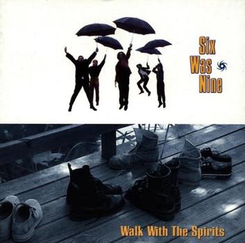 Six Was Nine - Walk With the Spirits