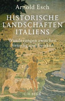 Historische Landschaften Italiens. Wanderungen zwischen Venedig und Syrakus - Arnold Esch  [Gebundene Ausgabe]