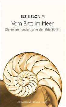 Vom Brot im Meer. Die ersten hundert Jahre der Elsie Slonim - Elsie Slonim  [Taschenbuch]