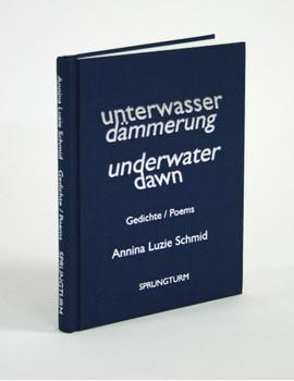 Unterwasserdämmerung / Underwaterdawn: Gedichte / Poems - Schmid, Annina Luzie