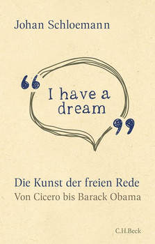 I have a dream. Die Kunst der freien Rede - Johan Schloemann  [Gebundene Ausgabe]