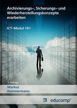Archivierungs-, Sicherungs- und Wiederherstellungskonzepte erarbeiten. ICT-Modul 181 - Markus Kammermann  [Taschenbuch]