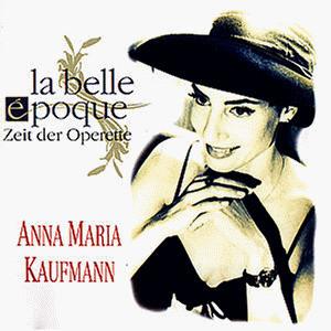Anna Maria Kaufmann - La belle epoque (Zeit der Operette)