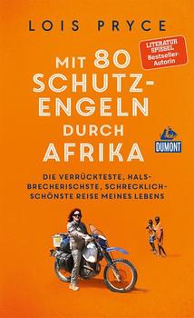 Mit 80 Schutzengeln durch Afrika. Die verrückteste, halsbrecherischste, schrecklich-schönste Reise meines Lebens - Lois Pryce  [Taschenbuch]