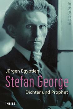 Stefan George. Dichter und Prophet - Jürgen Egyptien  [Gebundene Ausgabe]