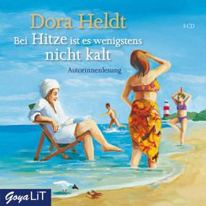 Dora Heldt - Bei Hitze Ist Es Wenigstens Nicht Kalt