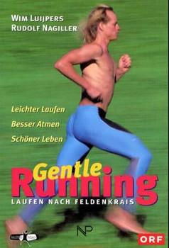 Gentle Running: Laufen nach Feldenkrais. Leichter Laufen. Besser Atmen. Schöner Leben - Wim Luijpers