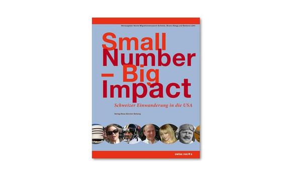 Small Number - Big Impact: Schweizer Einwanderung in die USA - Abegg, Bruno