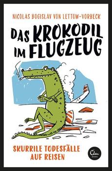 Das Krokodil im Flugzeug. Skurrile Todesfälle auf Reisen - Nicolas Bogislav von Lettow-Vorbeck  [Taschenbuch]