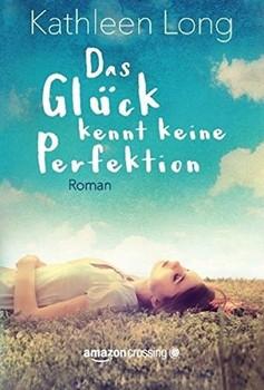 Das Glück kennt keine Perfektion - Kathleen Long  [Taschenbuch]