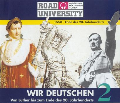 Wir Deutschen - Paket: Wir Deutschen 2. 4 CDs . Die Zeit von 1550 - Ende des 20. Jahrhunderts: Tl 2 (Road University. Wissen in höchsten Tönen): TEIL 2