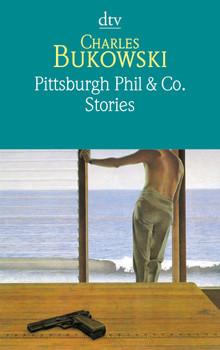 Pittsburgh Phil & Co.: Stories vom verschütteten Leben - Charles Bukowski