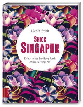 Shiok Singapur. Kulinarischer Streifzug durch Asiens Melting Pot - Nicole Stich  [Gebundene Ausgabe]
