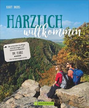 Harzlich willkommen. Die schönsten Ausflüge, Wanderungen und Sehenswürdigkeiten im Harz. Mit Erlebnisgarantie - Knut Diers  [Taschenbuch]