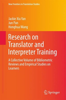 Research on Translator and Interpreter Training. A Collective Volume of Bibliometric Reviews and Empirical Studies on Learners - Honghua Wang  [Gebundene Ausgabe]