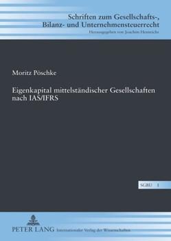 Eigenkapital mittelständischer Gesellschaften nach IAS/IFRS - Moritz Pöschke  [Gebundene Ausgabe]