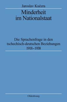Minderheit im Nationalstaat. Die Sprachenfrage in den tschechisch-deutschen Beziehungen 1918-1938  - Jaroslav Kucera  [Gebundene Ausgabe]