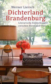 Dichterland Brandenburg. Literarische Entdeckungen zwischen Havel und Oder [Gebundene Ausgabe]