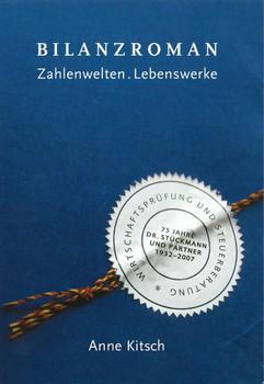 Bilanzroman - Zahlenwelten . Lebenswerke. 75 Jahre Dr. Stückmann und Partner Wirtschaftsprüfung und Steuerberatung 1932 - 2007 - Anne Kitsch  [Gebundene Ausgabe]