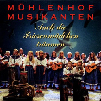 Mühlenhof Musikanten - Auch Friesenmädchen Träumen
