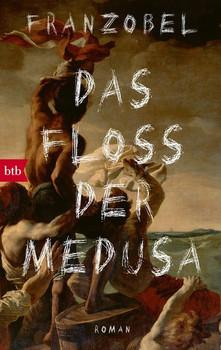Das Floß der Medusa. Roman - Franzobel  [Taschenbuch]