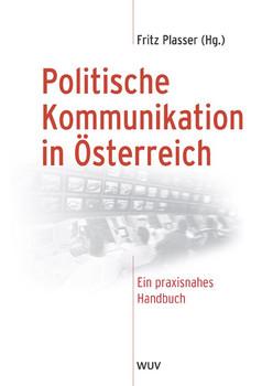 Politische Kommunikation in Österreich: Ein praxisnahes Handbuch