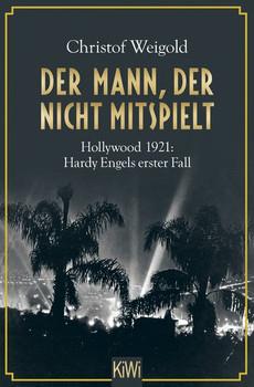 Der Mann, der nicht mitspielt. Hollywood 1921: Hardy Engels erster Fall - Christof Weigold  [Taschenbuch]