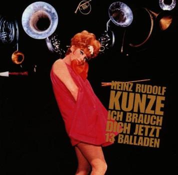 Heinz Rudolf Kunze - Ich brauch dich jetzt - 13 Balladen