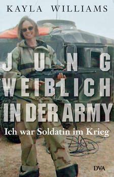 Jung, weiblich, in der Army: Ich war Soldatin im Krieg - Kayla Williams