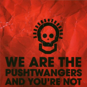 Pushtwangers - We Are the Pushtwangers and You'Er Not