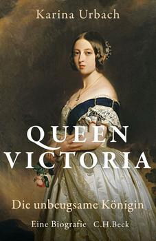 Queen Victoria. Eine unbeugsame Königin - Karina Urbach  [Gebundene Ausgabe]