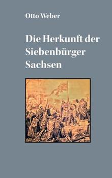 Die Herkunft der Siebenbürger Sachsen - Otto Weber  [Taschenbuch]