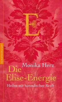 Die Elise-Energie. Heilen mit himmlischer Kraft - Monika Herz  [Gebundene Ausgabe]
