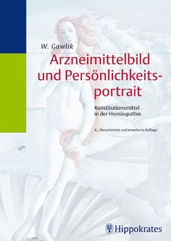 Arzneimittelbild und Persönlichkeitsportrait. Konstitutionsmittel in der Homöopathie - Willibald Gawlik