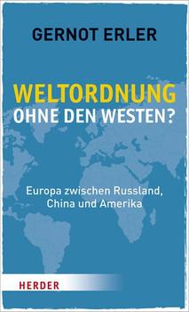 Weltordnung ohne den Westen?. Europa zwischen Russland, China und Amerika - Gernot Erler  [Taschenbuch]