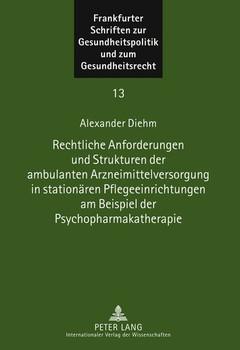 Rechtliche Anforderungen und Strukturen der ambulanten Arzneimittelversorgung in stationären Pflegeeinrichtungen am Beispiel der Psychopharmakatherapie - Alexander Diehm