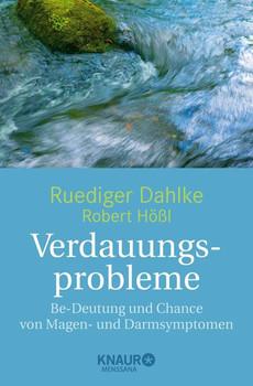 Verdauungsprobleme: Be-Deutung und Chance von Magen- und Darmsymptomen - Ruediger Dahlke