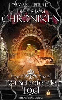 Die Grimm-Chroniken (Band 3). Der Schlafende Tod - Maya Shepherd  [Taschenbuch]