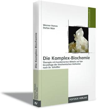 Die Komplex-Biochemie: Therapie mit kombinierten Mitteln auf der Grundlage der biochemischen Heilweise nach Dr. Schüßler - Werner Hemm