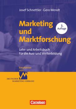 Erfolgreich im Beruf: Marketing und Marktforschung: Lehr- und Arbeitsbuch für die Aus- und Weiterbildung - Josef Schnettler