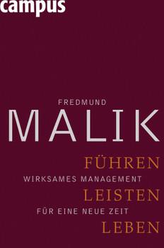 Führen, Leisten, Leben: Wirksames Management für eine neue Zeit - Fredmund Malik