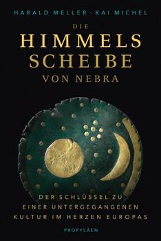 Die Himmelsscheibe von Nebra. Der Schlüssel zu einer untergegangenen Kultur im Herzen Europas - Kai Michel  [Gebundene Ausgabe]