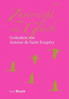 Zuversicht und Glück. Gedanken von Antoine de Saint-Exupéry - Antoine de Saint-Exupéry  [Gebundene Ausgabe]