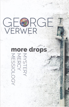 More Drops: Mystery, Mercy, Messiology - George Verwer [Paperback]
