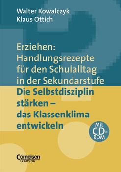Erziehen: Handlungsrezepte für den Schulalltag in der Sekundarstufe: Die Selbstdisziplin stärken - das Klassenklima entwickeln - Walter Kowalczyk
