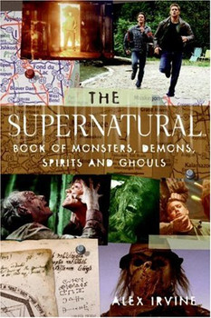 """The """"Supernatural"""" Book of Monsters, Spirits, Demons, and Ghouls - Alex Irvine"""