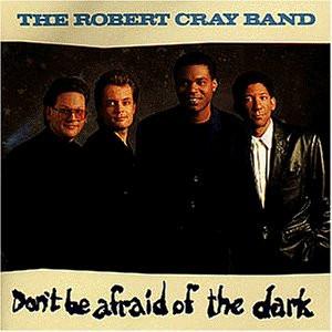 Robert Cray - Don'T Be Afraid of the Dark