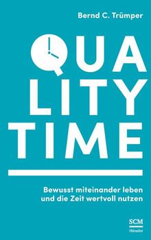 Quality Time. Bewusst miteinander leben und die Zeit wertvoll nutzen - Bernd C Trümper  [Taschenbuch]